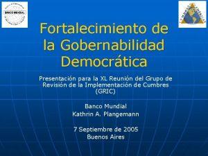 Fortalecimiento de la Gobernabilidad Democrtica Presentacin para la