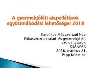 A gyermekjlti alapelltsok egyttmkdsi lehetsgei 2018 Katolikus Mdszertani