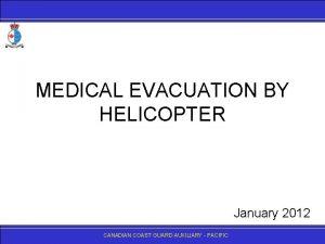 MEDICAL EVACUATION BY HELICOPTER January 2012 CANADIANCOASTGUARDAUXILIARY PACIFIC