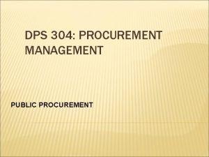DPS 304 PROCUREMENT MANAGEMENT PUBLIC PROCUREMENT DEFINITIONS AND