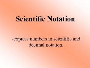 Scientific Notation express numbers in scientific and decimal