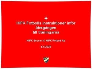 HIFK Fotbolls instruktioner infr tergngen till trningarna HIFK