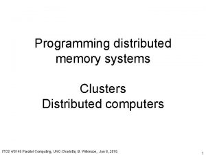 Programming distributed memory systems Clusters Distributed computers ITCS