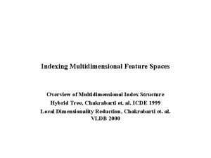 Indexing Multidimensional Feature Spaces Overview of Multidimensional Index