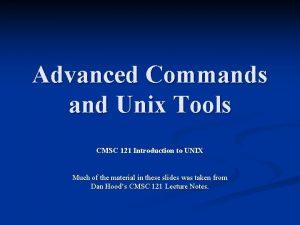 Advanced Commands and Unix Tools CMSC 121 Introduction