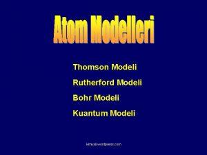 Thomson Modeli Rutherford Modeli Bohr Modeli Kuantum Modeli