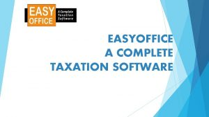 EASYOFFICE A COMPLETE TAXATION SOFTWARE EASYOFFICE TAXATION SOFTWARE