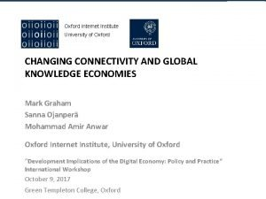 Oxford Internet Institute University of Oxford CHANGING CONNECTIVITY