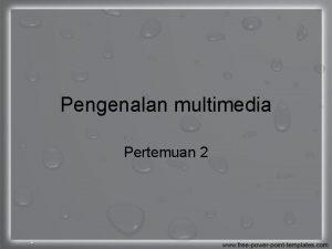 Pengenalan multimedia Pertemuan 2 Definisi Multimedia multi Multimedia