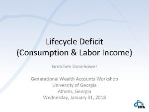 Lifecycle Deficit Consumption Labor Income Gretchen Donehower Generational