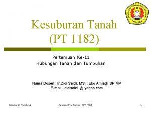 Kesuburan Tanah PT 1182 Pertemuan Ke11 Hubungan Tanah