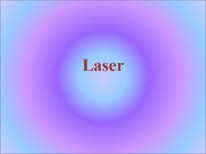 Laser LASER L ight A mplification C H