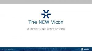 The NEW Vicon Standardsbased open platform surveillance www