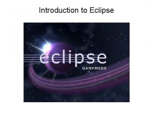 Introduction to Eclipse Overview Eclipse Background Obtaining and