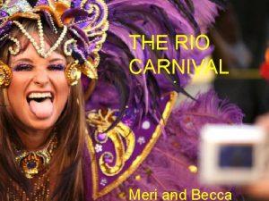 THE RIO CARNIVAL Meri and Becca Brief History