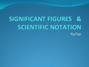 SIGNIFICANT FIGURES SCIENTIFIC NOTATION Sig Figs Scientific Notation