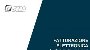 FATTURAZIONE ELETTRONICA FATTURAZIONE ELETTRONICA la norma di riferimento