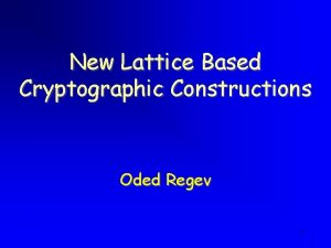 New Lattice Based Cryptographic Constructions Oded Regev 1
