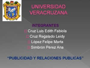 UNIVERSIDAD VERACRUZANA INTEGRANTES Cruz Luis Edith Fabiola Cruz