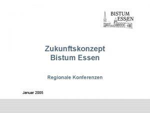 Zukunftskonzept Bistum Essen Regionale Konferenzen Januar 2005 AGENDA