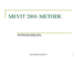 MEVIT 2800 METODE INTRODUKSJON Birgit Hertzberg Kaare IMK