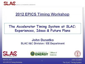 2012 EPICS Timing Workshop The Accelerator Timing System