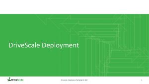 Drive Scale Deployment Drive Scale Proprietary Information 2017