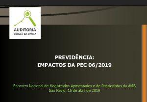 PREVIDNCIA IMPACTOS DA PEC 062019 Encontro Nacional de
