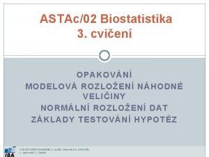 ASTAc02 Biostatistika 3 cvien OPAKOVN MODELOV ROZLOEN NHODN