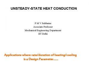 UNSTEADYSTATE HEAT CONDUCTION P M V Subbarao Associate