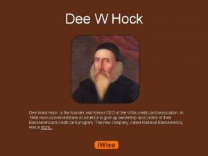 Dee W Hock Dee Ward Hock is the