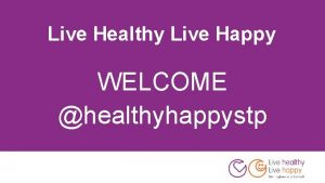 Live Healthy Live Happy WELCOME healthyhappystp Live Healthy