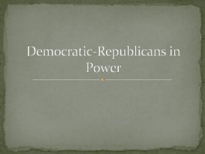 DemocraticRepublicans in Power Election of 1800 Thomas Jefferson