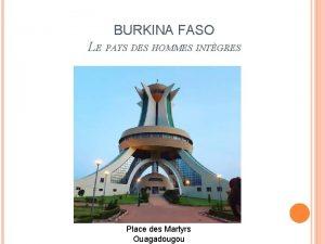 BURKINA FASO LE PAYS DES HOMMES INTGRES Place