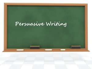Persuasive Writing Purpose The writer attempts to persuade