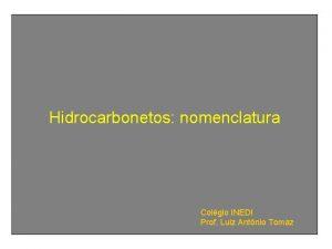 Hidrocarbonetos nomenclatura Colgio INEDI Prof Luiz Antnio Tomaz