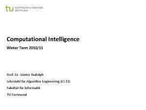 Computational Intelligence Winter Term 201011 Prof Dr Gnter