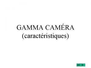 GAMMA CAMRA caractristiques Les caractristiques fondamentales de la