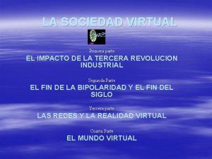 LA SOCIEDAD VIRTUAL Primera parte EL IMPACTO DE