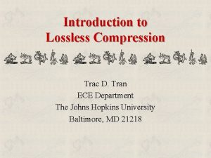 Introduction to Lossless Compression Trac D Tran ECE