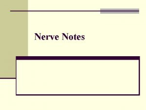 Nerve Notes NEURON n Nerve tissue are made