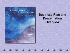 Business Plan and Presentation Overview Business Plan Submission
