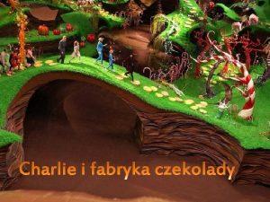 Charlie i fabryka czekolady to ksika autorstwa Roalda