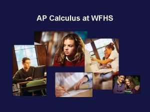 AP Calculus at WFHS Calculus is fundamentally different