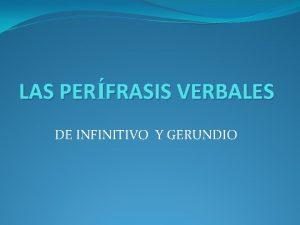 LAS PERFRASIS VERBALES DE INFINITIVO Y GERUNDIO FORMAS