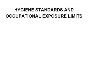HYGIENE STANDARDS AND OCCUPATIONAL EXPOSURE LIMITS Hygiene Standards