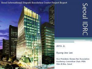 Seoul IDRC Seoul International Dispute Resolution Center Project