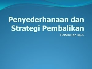 Penyederhanaan dan Strategi Pembalikan Pertemuan ke6 Operasi penyederhanaan