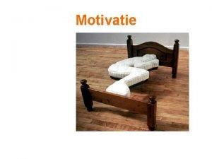Motivatie Wat betekent motivatie Wat drijft de mens