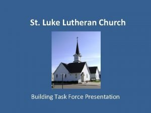 St Luke Lutheran Church Building Task Force Presentation